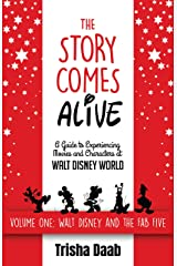 The Story Comes Alive: A Guide to Experiencing Movies and Characters at Walt Disney World: Volume One: Walt and the Fab Five Kindle Edition