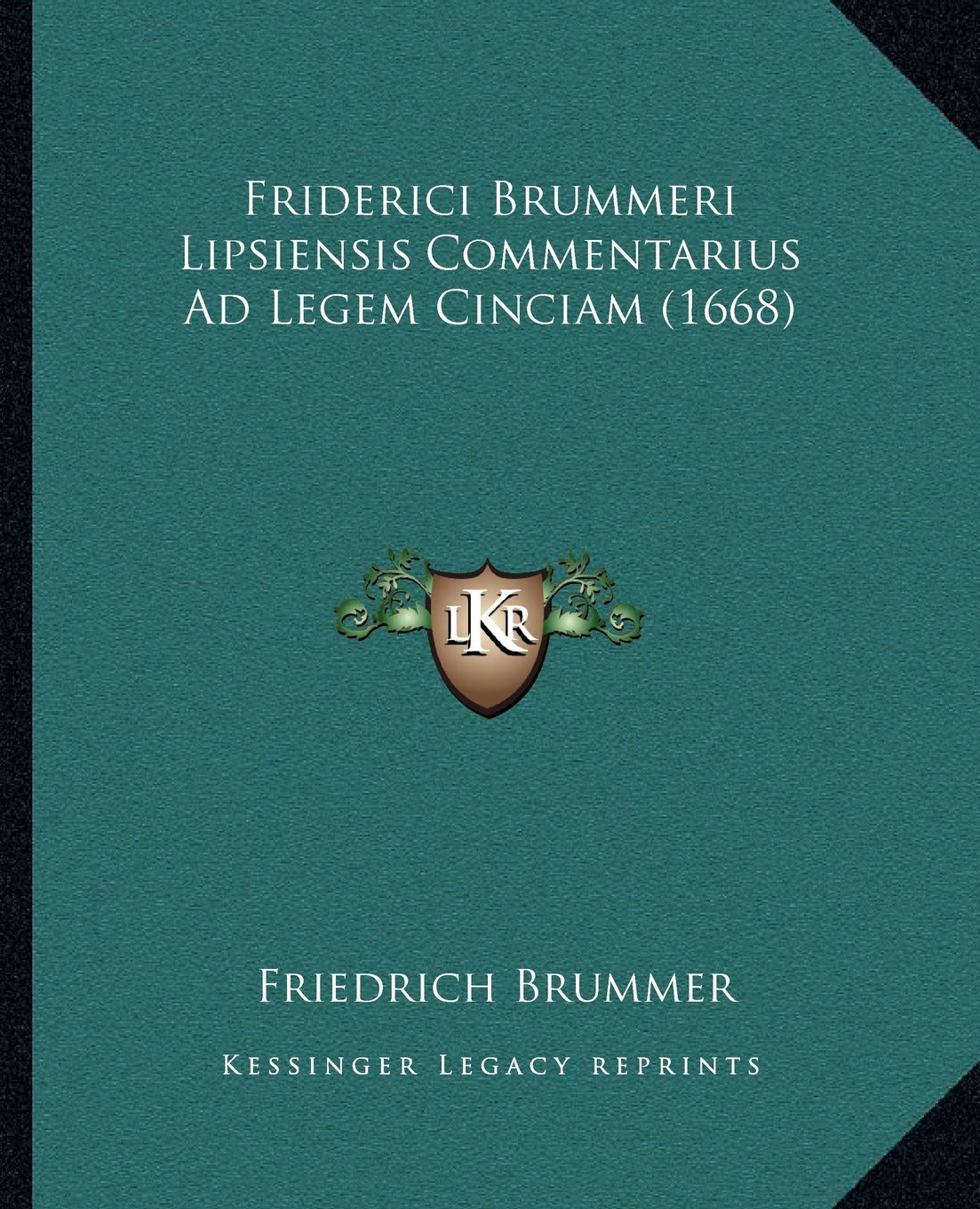 Friderici Brummeri Lipsiensis Commentarius Ad Legem Cinciam (1668) (Latin Edition) Text fb2 ebook