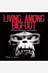 Living Among Bigfoot: Mysterious Motives (A True Story) Audible Audiobook