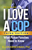 I Love a Cop, Third Edition: What Police Families Need to Know