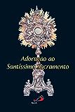 Adoração ao Santíssimo Sacramento (Novenas e orações)