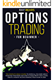 Options Trading for Beginners: The Complete Crash Course to Know All You Need About Investing Strategies and How to Make Profit for a Living. Create a Passive Income Working From Home in 2020