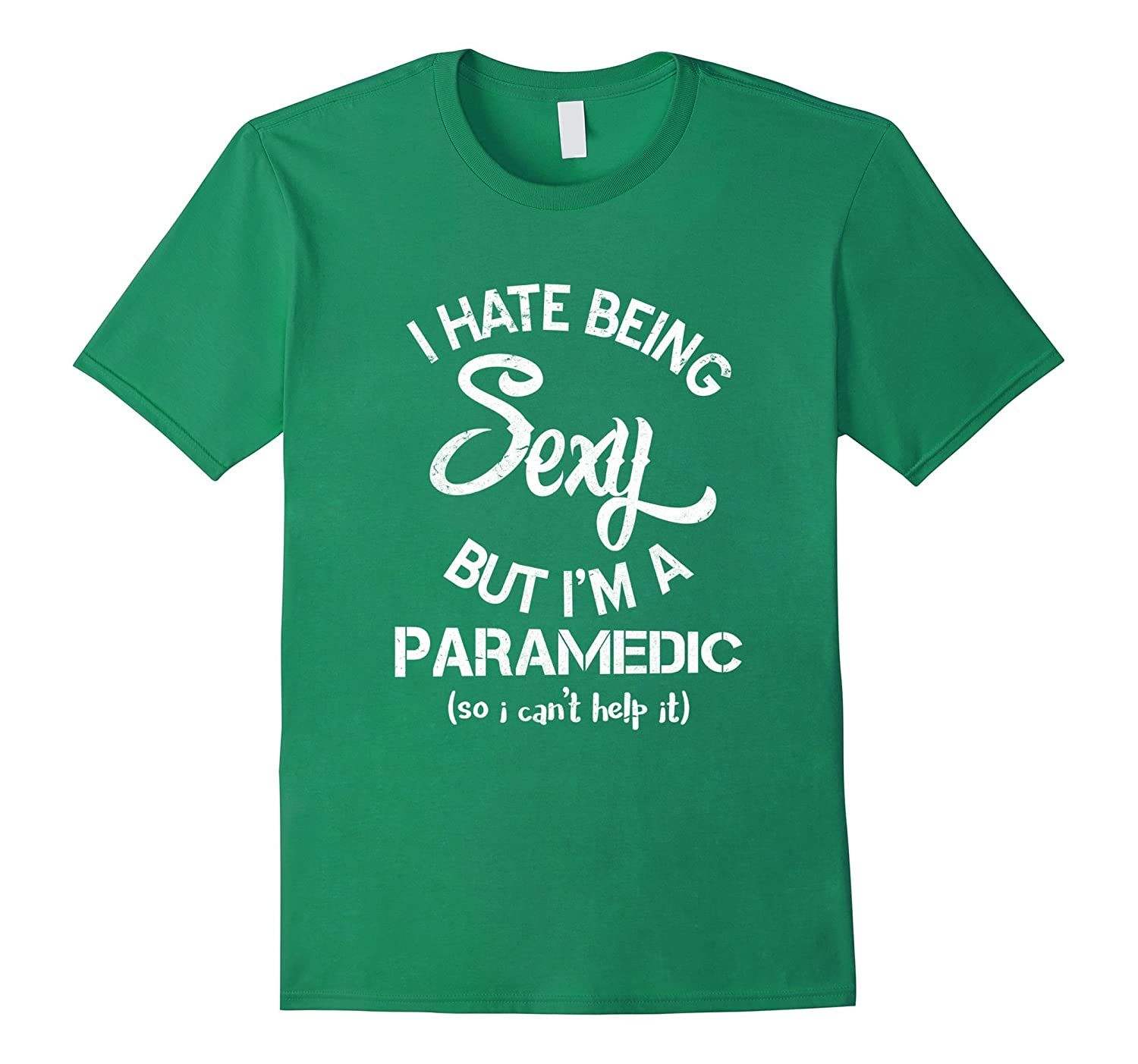 7921697c0 I Hate Being Sexy But Im A Paramedic T-Shirt Funny Gift EMT-TH ...