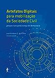 Artefatos digitais para mobilização da sociedade civil: perspectivas para avanço da democracia