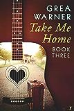 Take Me Home: A Country Roads Series: Book Three