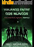 Viajando entre dos mundos: Exiliado en el futuro Parte2 (Spanish Edition)