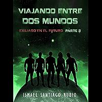 Viajando entre dos mundos: Exiliado en el futuro Parte2 (Saga: Exiliado en el futuro)
