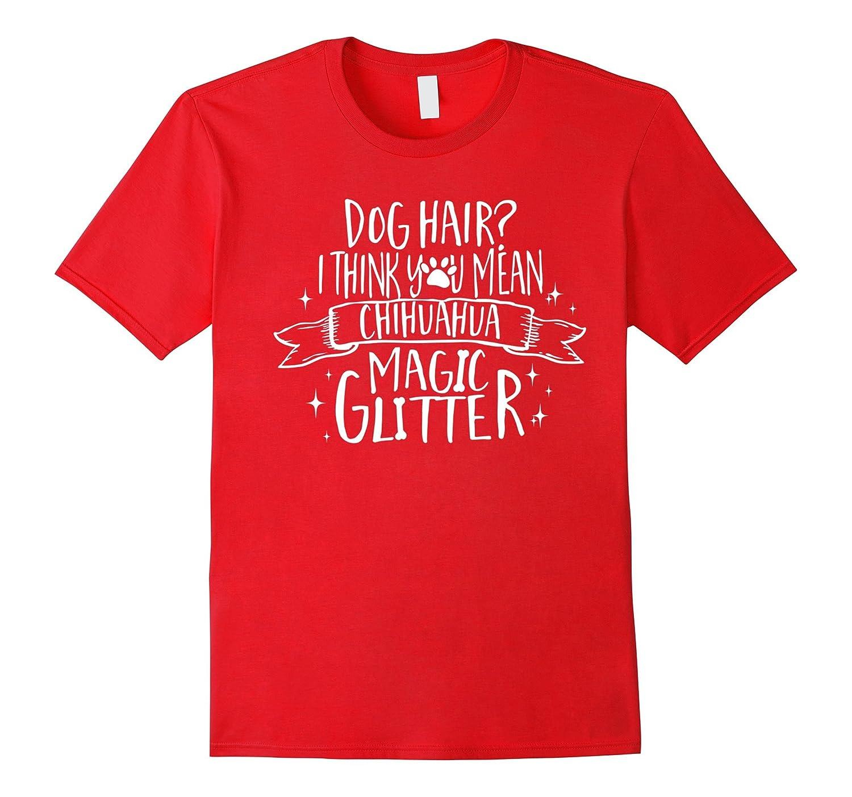 Dog Hair Chihuahua Magic Glitter T Shirt Birthday Gift-BN