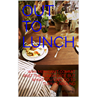 OUT TO LUNCH: WHY MEN CAN'T  COMMIT PAST THE LUNCH DATE BUT WHAT YOU CAN DO TO TURN IT AROUND (English Edition)