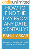How to find the day from any date mentally?: Learn this simple trick and amaze your friends! (English Edition)