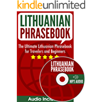 Lithuanian Phrasebook: The Ultimate Lithuanian Phrasebook for Travelers and Beginners (Audio Included) (English Edition)