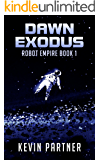 Robot Empire: Dawn Exodus: A Science Fiction Adventure