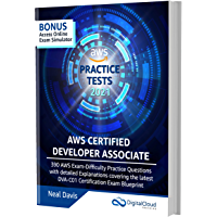 AWS Certified Developer Associate Practice Tests [2021]: 390 AWS Practice Exam Questions with Answers & detailed…