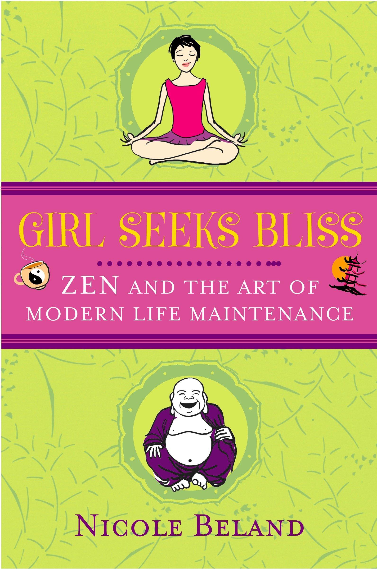 Girls Seek Bliss  Zen And The Art Of Modern Life Maintenance  English Edition
