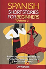 Spanish Short Stories For Beginners Volume 2: 8 More Unconventional Short Stories to Grow Your Vocabulary and Learn Spanish the Fun Way! (Spanish Edition) Paperback