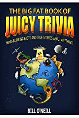 The Big Fat Book of Juicy Trivia: Mind-blowing Facts And True Stories About Anything! Kindle Edition