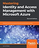 Mastering Identity and Access Management with Microsoft Azure: Empower users by managing and protecting identities and data, 2nd Edition (English Edition)