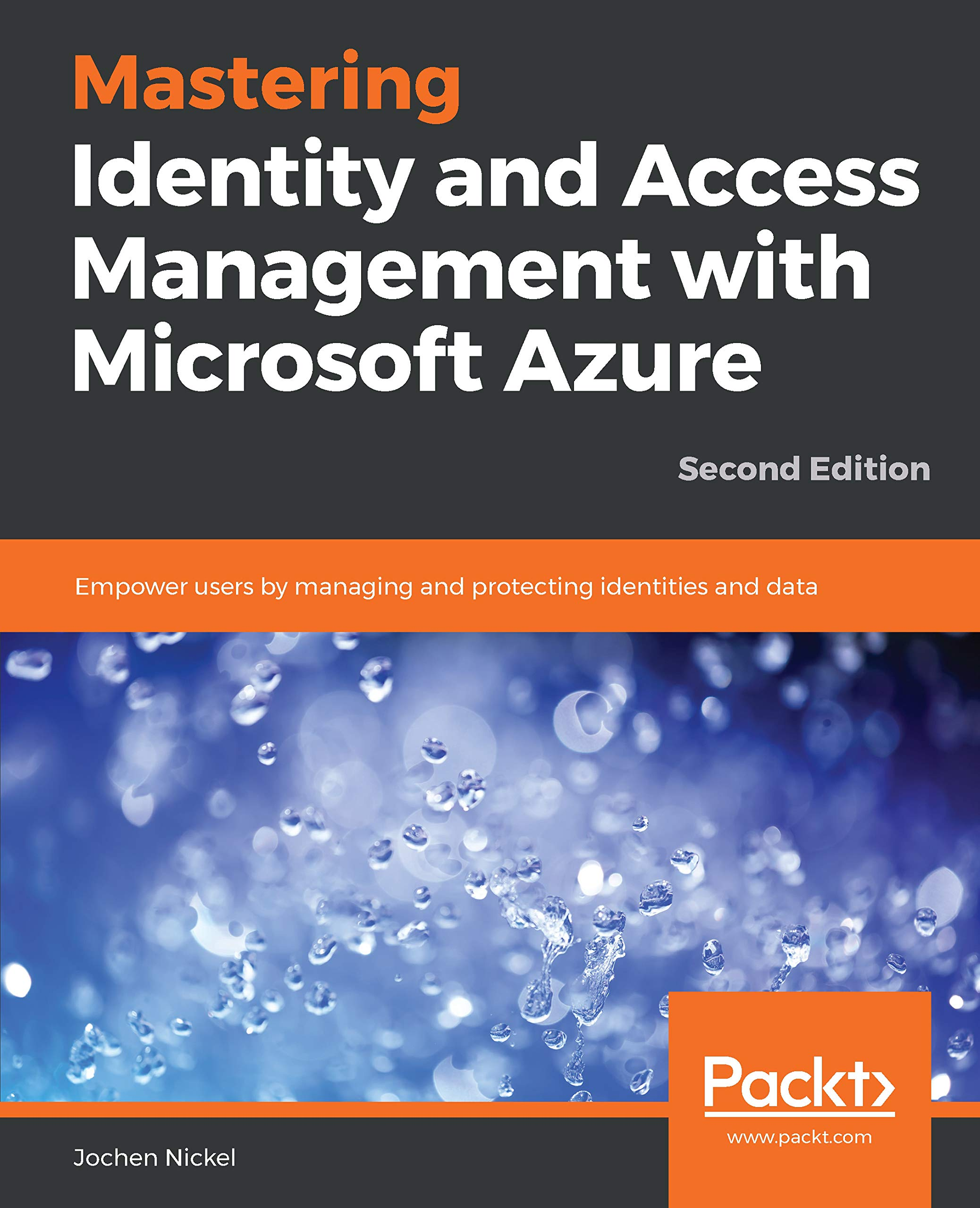 Mastering Identity and Access Management with Microsoft Azure: Empower users by managing and protecting identities and data, 2nd Edition