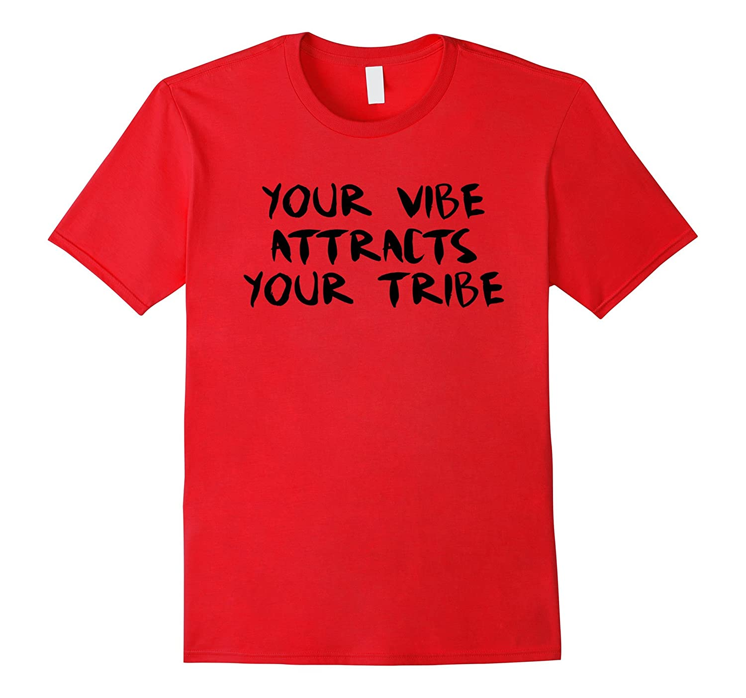 YOUR VIBE ATTRACTS YOUR TRIBE T-SHIRTS