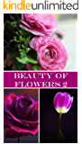 Beauty of Flowers 2: Photos (English Edition)