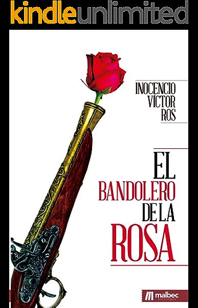 El bandolero de la Rosa: Novela histórica de acción y aventuras eBook: Víctor Ros, Inocencio: Amazon.es: Tienda Kindle