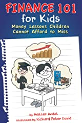 Finance 101 for Kids: Money Lessons Children Cannot Afford to Miss Kindle Edition