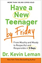 Have a New Teenager by Friday: How to Establish Boundaries, Gain Respect & Turn Problem Behaviors Around in 5 Days Kindle Edition