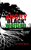 Angry 'Black' Woman Syndrome Revisited (Her Mind Book 1)
