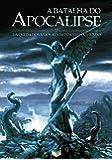 A Batalha do Apocalipse: Da queda dos anjos ao crepúsculo do mundo: Da queda dos anjos ao crepúsculo do mundo