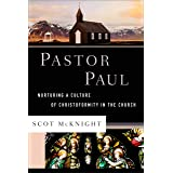Pastor Paul: Nurturing a Culture of Christoformity in the Church (Theological Explorations for the Church Catholic)