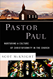 Pastor Paul (Theological Explorations for the Church Catholic): Nurturing a Culture of Christoformity in the Church