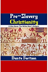 Pre-Slavery Christianity: It Was Never The White Man's Religion Kindle Edition