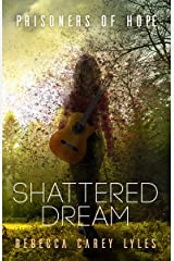 Shattered Dream (Prisoners of Hope Book 1) Kindle Edition