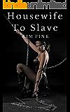 Housewife To Slave - BDSM Domination Bondage Punishment Erotica