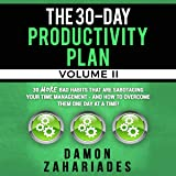 The 30-Day Productivity Plan - Volume II: 30 More Bad Habits That Are Sabotaging Your Time Management - and How to Overcome Them One Day at a Time!: The 30-Day Productivity Guide Series, Book 2