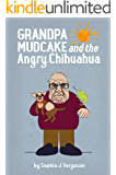 Grandpa Mudcake and the Angry Chihuahua: Funny Picture Books for 3-7 Year Olds (The Grandpa Mudcake Series Book 4)