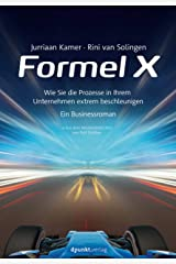 Formel X: Wie Sie die Prozesse in Ihrem Unternehmen extrem beschleunigen – ein Businessroman (German Edition) Kindle Edition