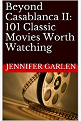 Beyond Casablanca II: 101 Classic Movies Worth Watching Kindle Edition