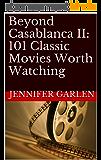 Beyond Casablanca II: 101 Classic Movies Worth Watching (English Edition)