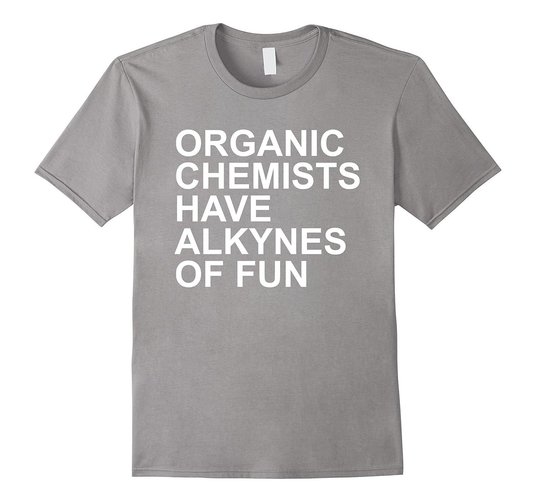 a93ee883 Organic Chemists Have Alkynes of Fun chemistry t shirt-TD – Teedep