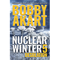 Nuclear Winter Desolation: Post Apocalyptic Survival Thriller (Nuclear Winter Series Book 5)