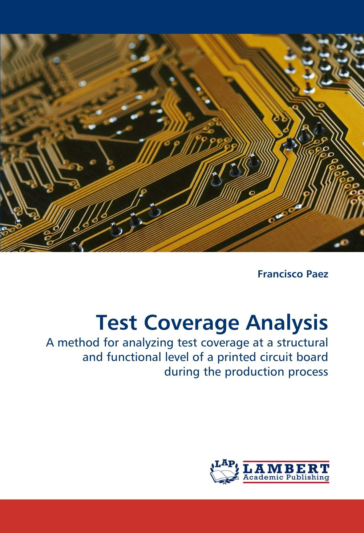 Test Coverage Analysis: A method for analyzing test coverage at a structural and functional level of a printed circuit board during the production process PDF