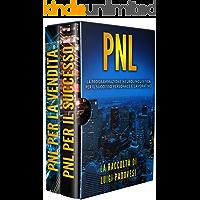 PNL: La Programmazione Neurolinguistica per il Successo Personale e Lavorativo. Contiene PNL Per Il Successo e PNL Per La Vendita