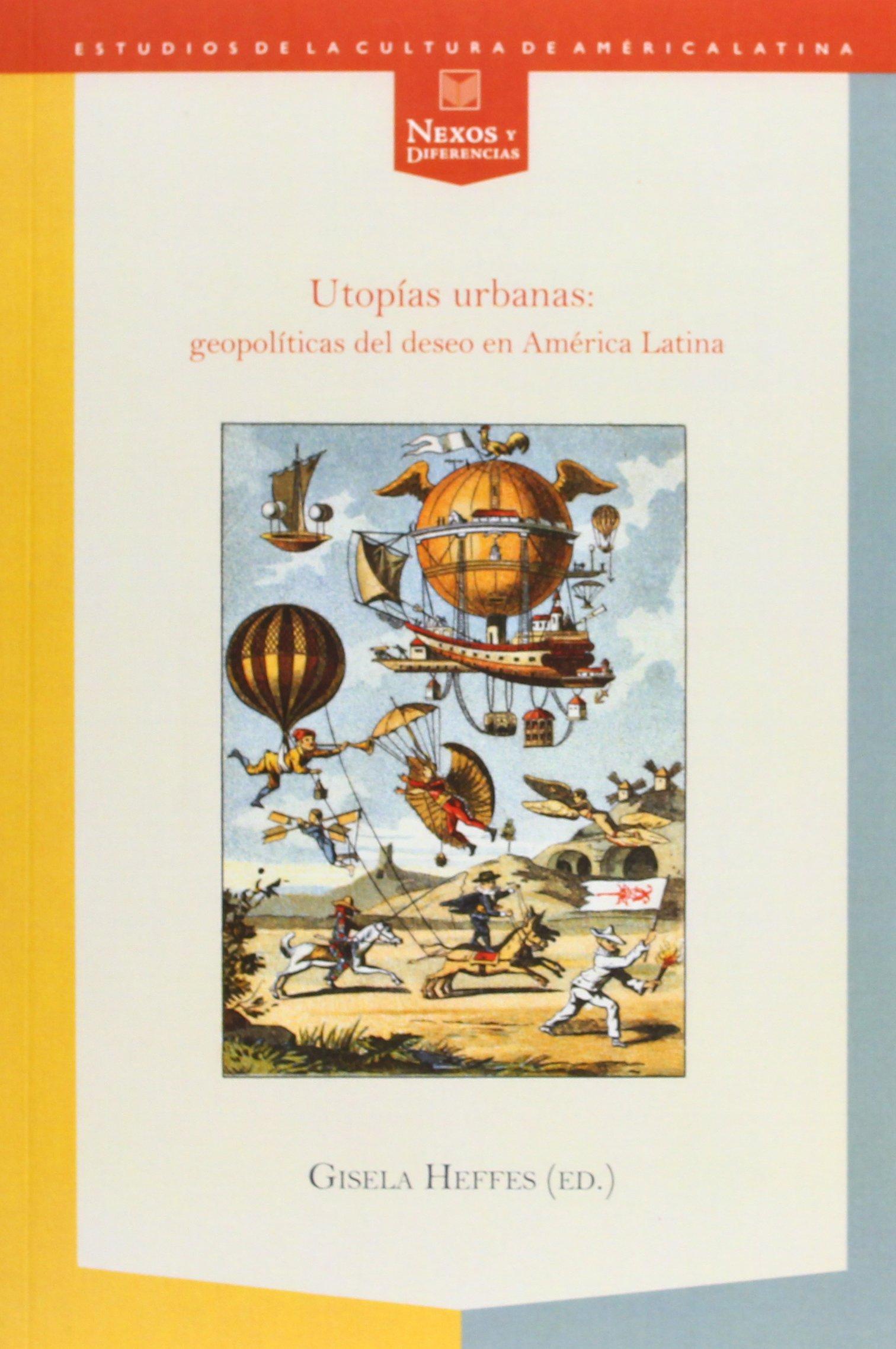 Utopías urbanas: geopolíticas del deseo en América Latina. (Spanish Edition) pdf