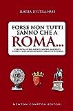 Forse non tutti sanno che a Roma... (eNewton Manuali e Guide)