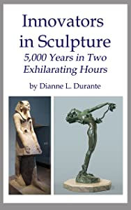Innovators in Sculpture: 5,000 Years in Two Exhilarating Hours