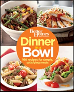 Dinner in a Bowl: 160 Recipes for Simple, Satisfying Meals (Better Homes &