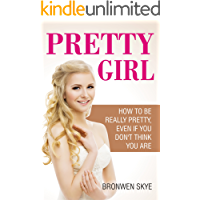 PRETTY GIRL: How To Be Really Pretty, Even If You Don't Think You Are (English Edition)