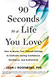 90 Seconds to a Life You Love: How to Master Your Difficult Feelings to Cultivate Lasting Confidence, Resilience, and…