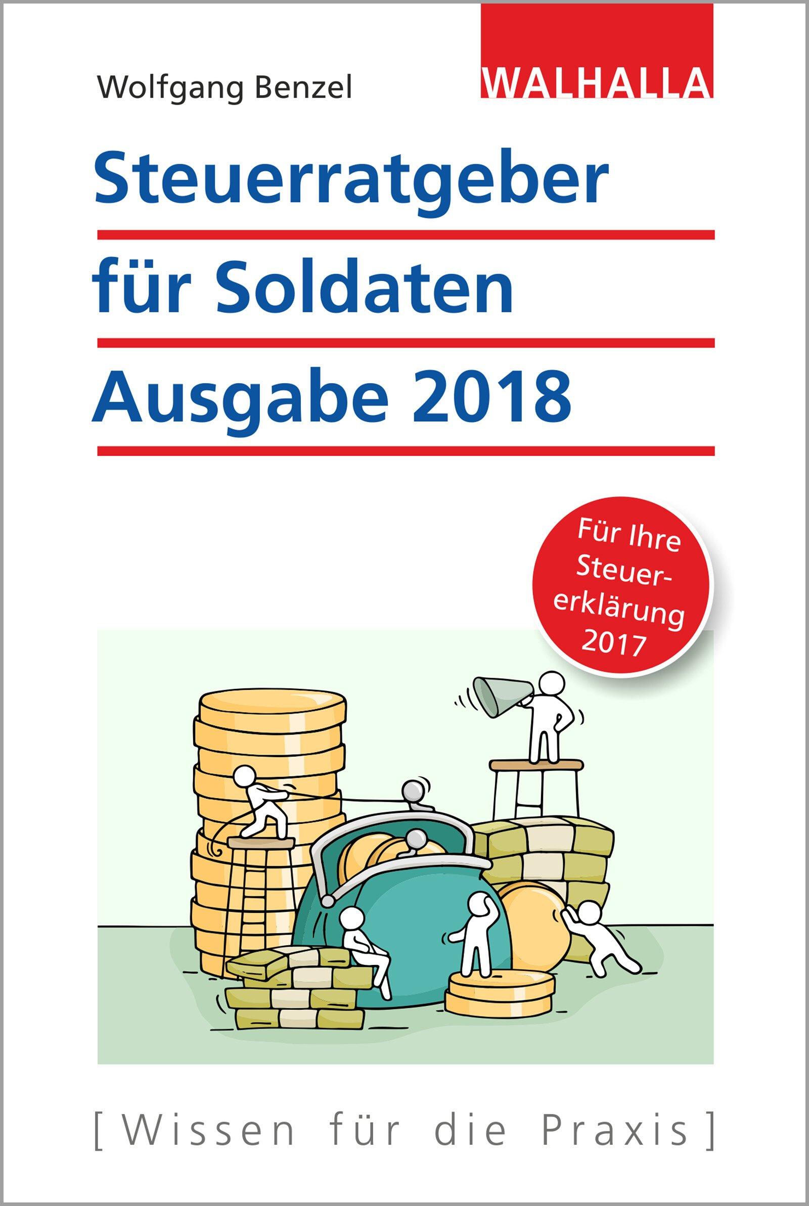 Steuerratgeber für Soldaten: Ausgabe 2018 - Für Ihre Steuererklärung 2017; Walhalla Rechtshilfen
